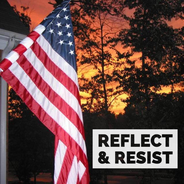 "An American flag hangs on the left. Dark sillouettes of trees behind it are stark agains an orange sunset sky. In the bottom right corner are the words ""Reflect & Resist."""
